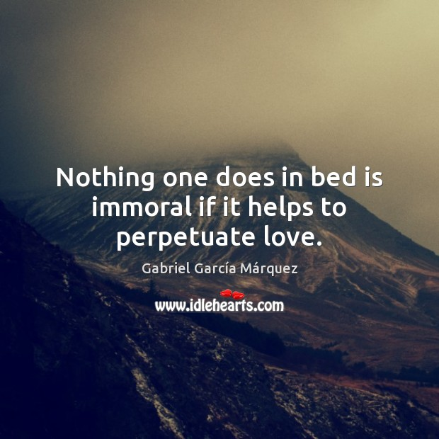Nothing one does in bed is immoral if it helps to perpetuate love. Image