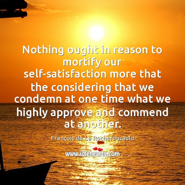 Nothing ought in reason to mortify our self-satisfaction more that the considering Image