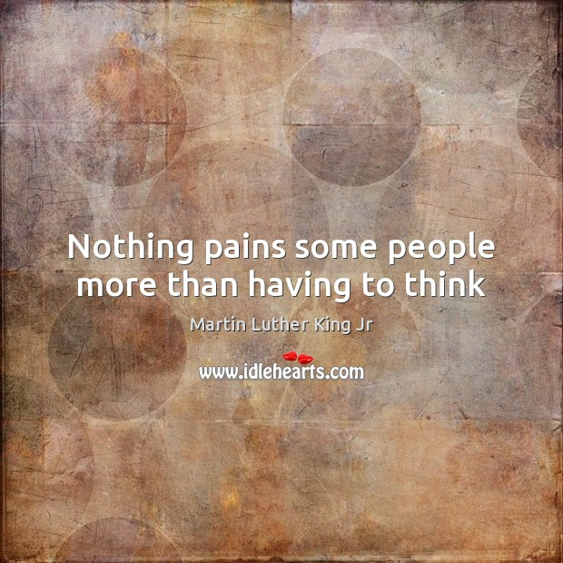 Nothing pains some people more than having to think Image