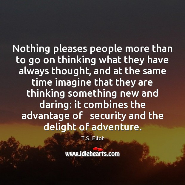 Nothing pleases people more than to go on thinking what they have Image