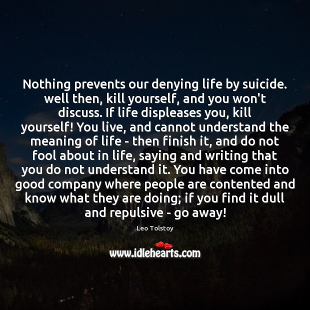 Nothing prevents our denying life by suicide. well then, kill yourself, and Image