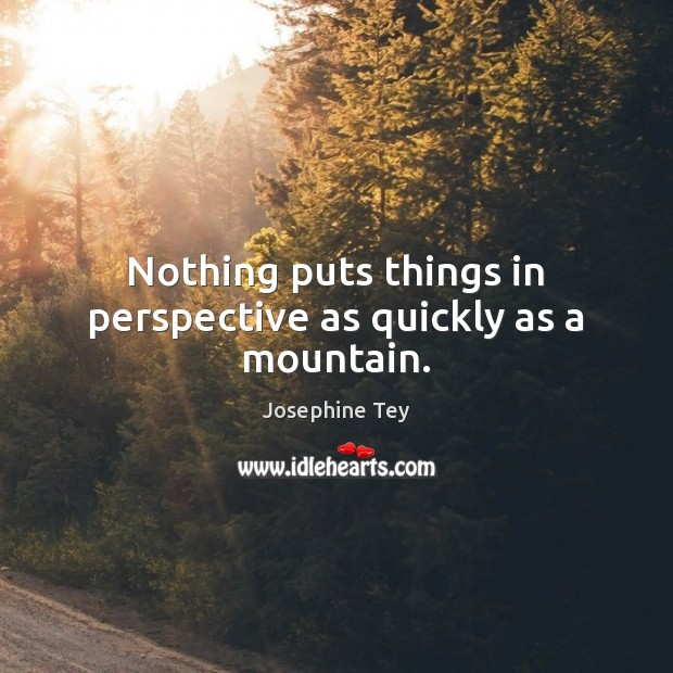 Nothing puts things in perspective as quickly as a mountain. Image