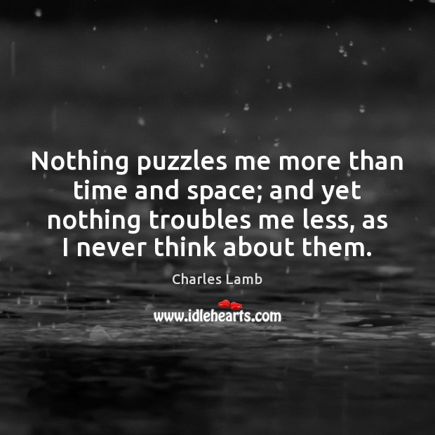 Nothing puzzles me more than time and space; and yet nothing troubles Charles Lamb Picture Quote