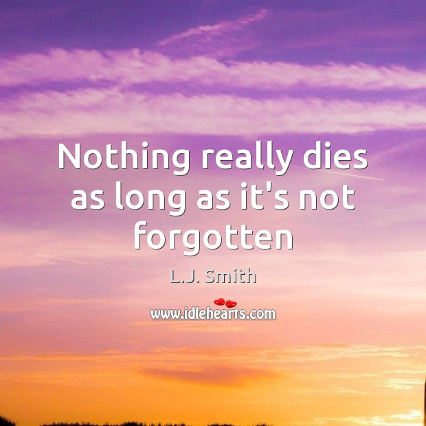 Nothing really dies as long as it's not forgotten Image