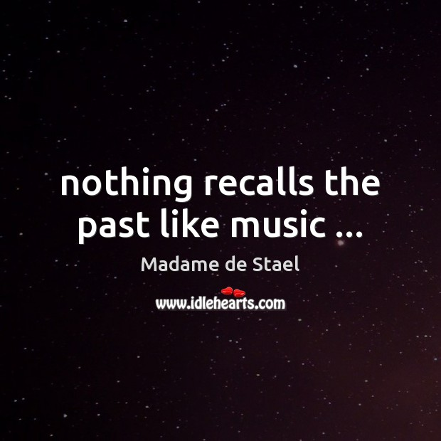Nothing recalls the past like music … Madame de Stael Picture Quote