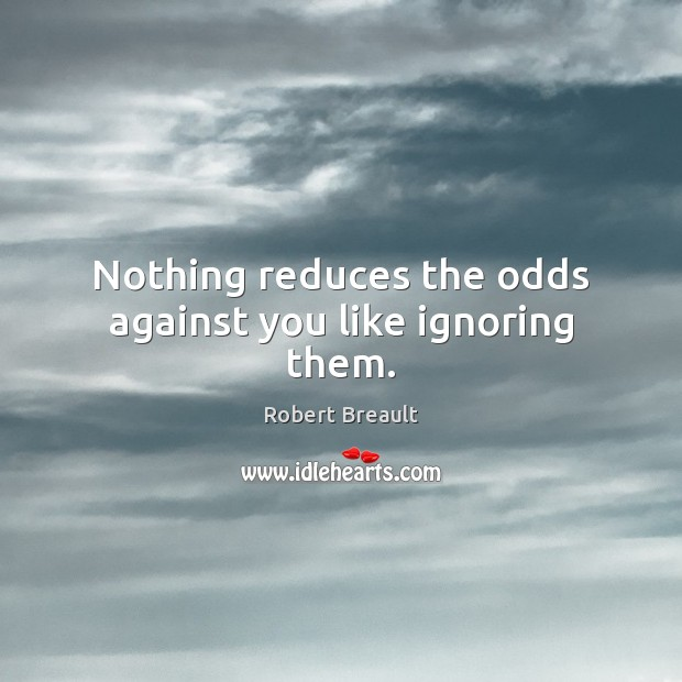 Nothing reduces the odds against you like ignoring them. Robert Breault Picture Quote