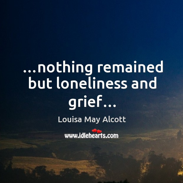…nothing remained but loneliness and grief… Image