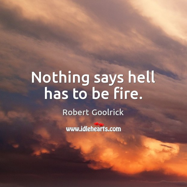 Nothing says hell has to be fire. Image
