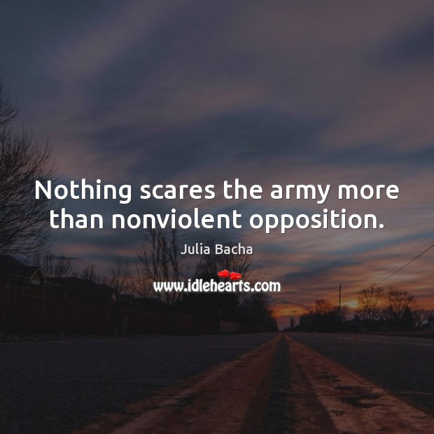 Nothing scares the army more than nonviolent opposition. Image