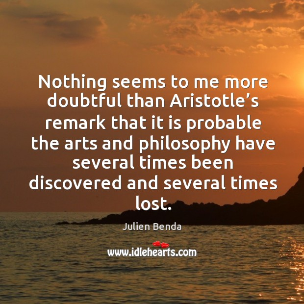 Nothing seems to me more doubtful than aristotle's remark that it is probable the arts and Image