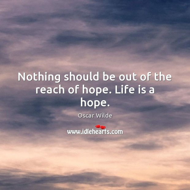 Image, Nothing should be out of the reach of hope. Life is a hope.