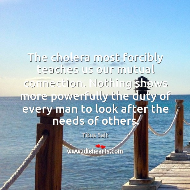 Nothing shows more powerfully the duty of every man to look after the needs of others. Image