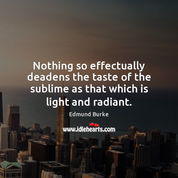 Nothing so effectually deadens the taste of the sublime as that which Image