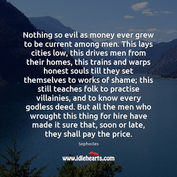 Nothing so evil as money ever grew to be current among men. Image