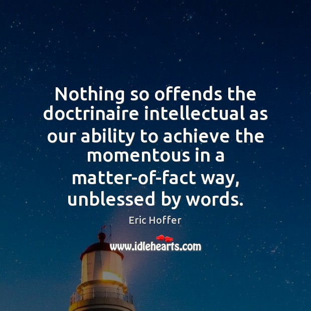 Nothing so offends the doctrinaire intellectual as our ability to achieve the Image
