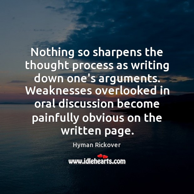 Nothing so sharpens the thought process as writing down one's arguments. Weaknesses Image