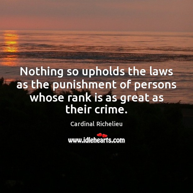 Image, Nothing so upholds the laws as the punishment of persons whose rank