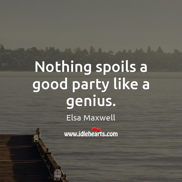 Image, Nothing spoils a good party like a genius.
