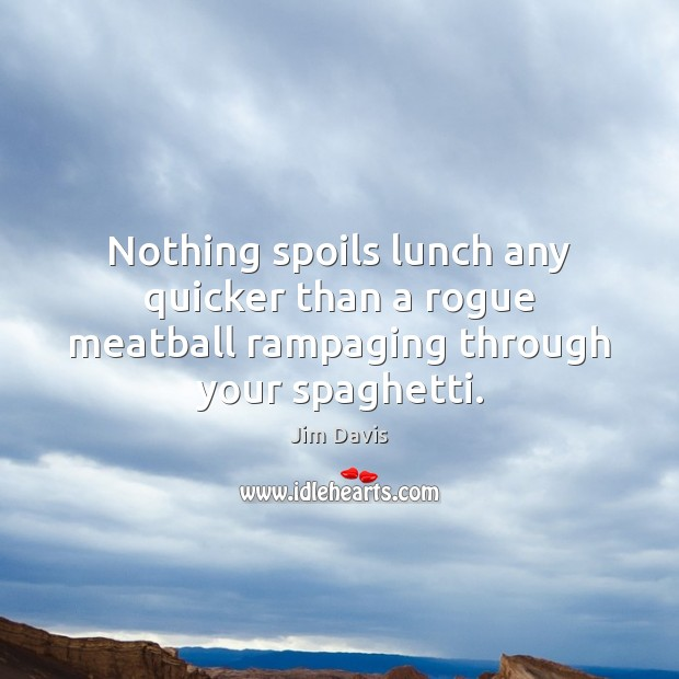 Nothing spoils lunch any quicker than a rogue meatball rampaging through your spaghetti. Image