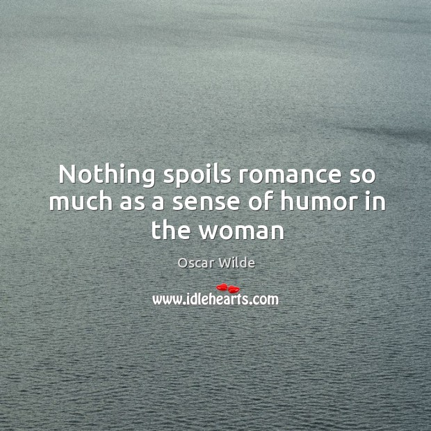 Image, Nothing spoils romance so much as a sense of humor in the woman