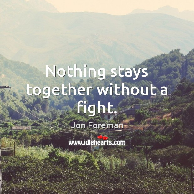 Nothing stays together without a fight. Jon Foreman Picture Quote