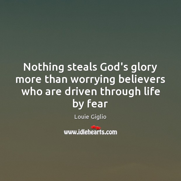 Nothing steals God's glory more than worrying believers who are driven through Image