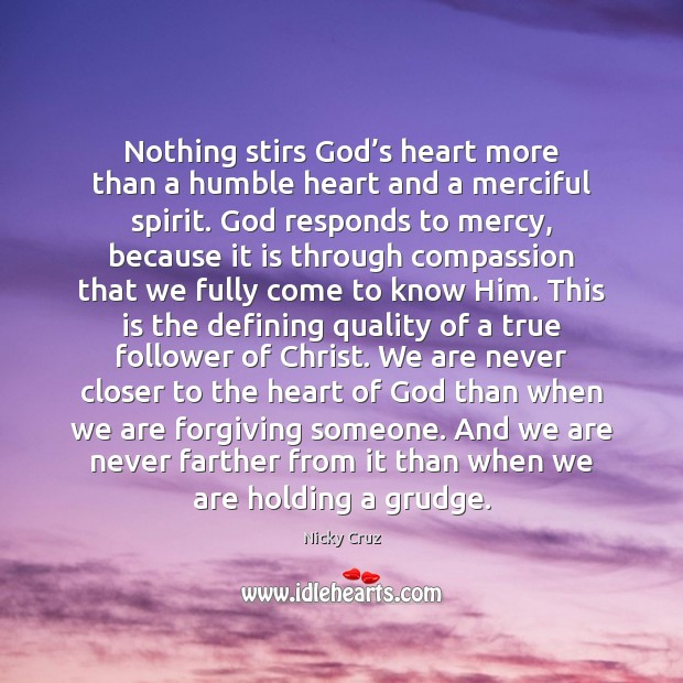 Nothing stirs God's heart more than a humble heart and a Grudge Quotes Image
