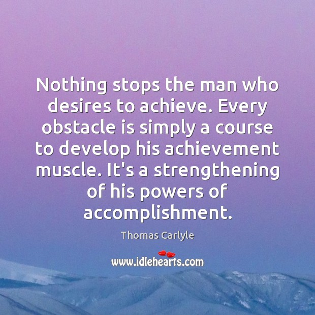 Nothing stops the man who desires to achieve. Every obstacle is simply Image