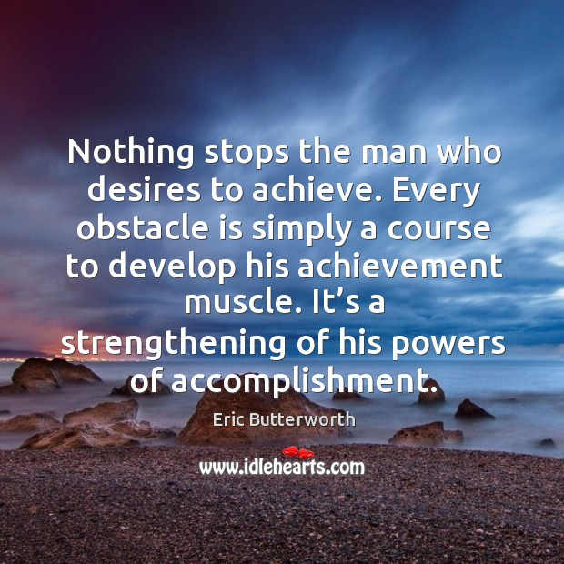 Nothing stops the man who desires to achieve. Image