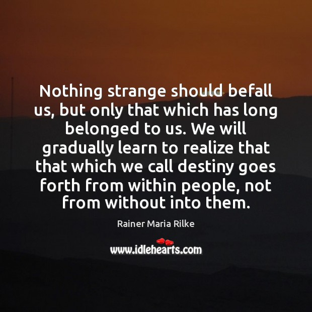 Nothing strange should befall us, but only that which has long belonged Image