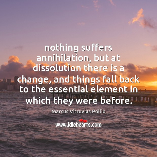 Nothing suffers annihilation, but at dissolution there is a change, and things Image