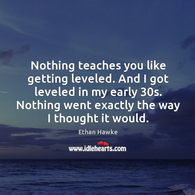 Image, Nothing teaches you like getting leveled. And I got leveled in my early 30s.
