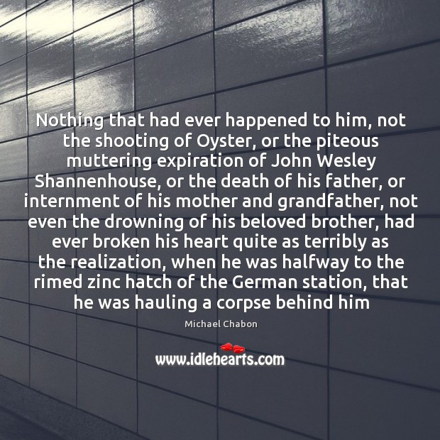 Image, Nothing that had ever happened to him, not the shooting of Oyster,