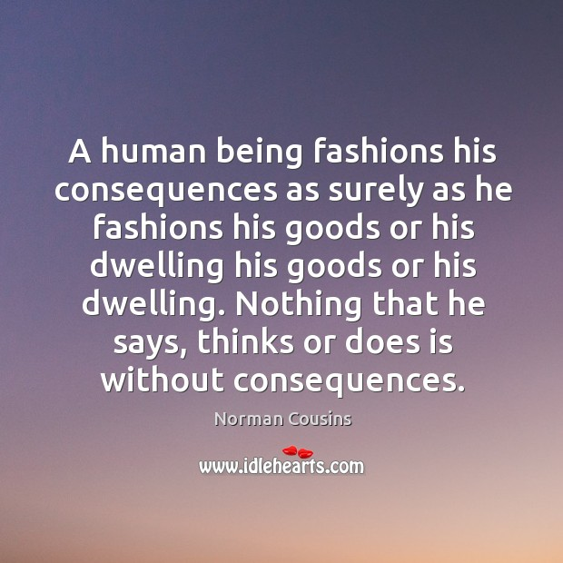 Nothing that he says, thinks or does is without consequences. Image