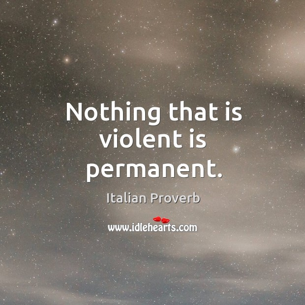 Image, Nothing that is violent is permanent.