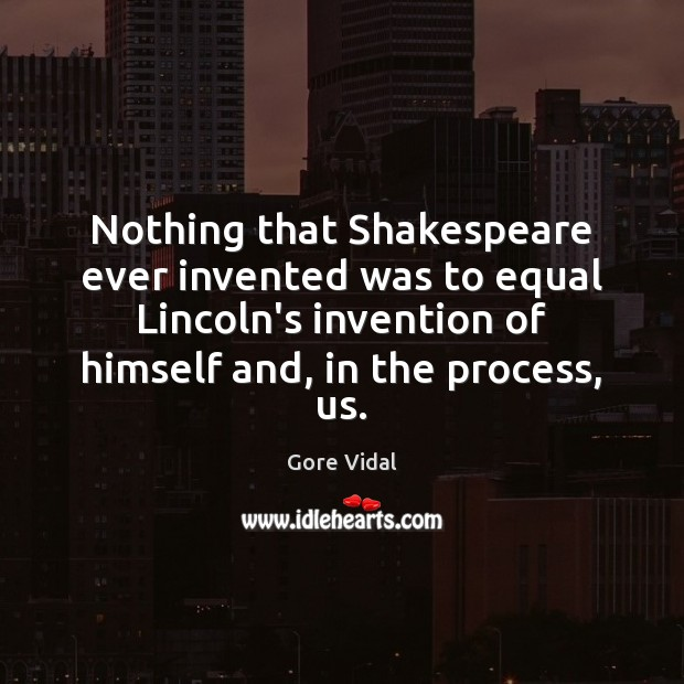 Nothing that Shakespeare ever invented was to equal Lincoln's invention of himself Image
