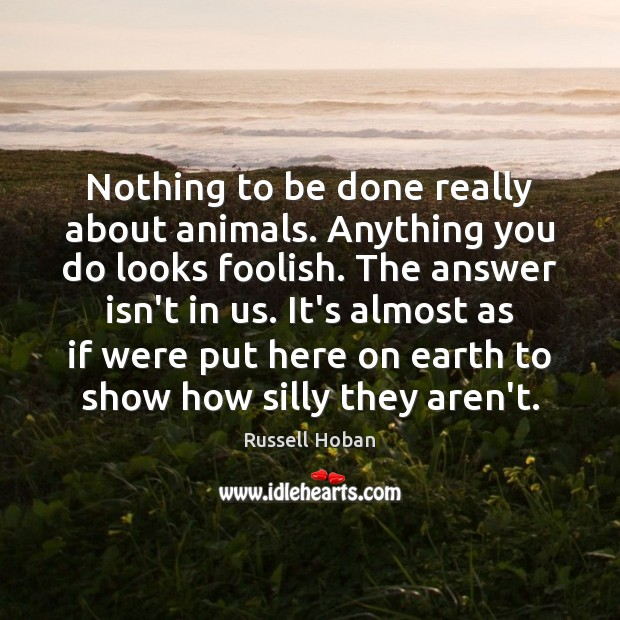 Nothing to be done really about animals. Anything you do looks foolish. Image