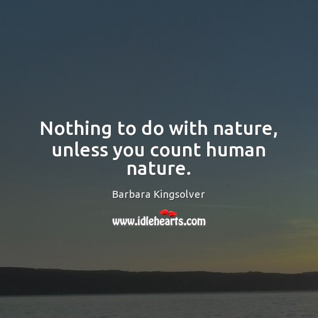 Image, Nothing to do with nature, unless you count human nature.