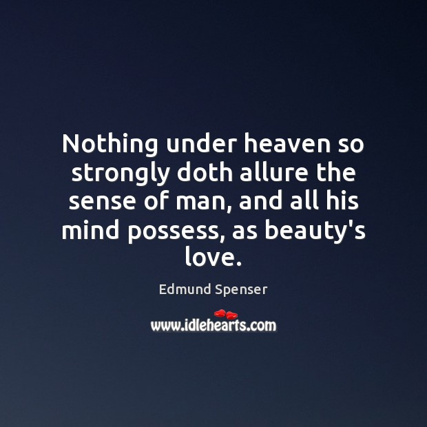 Image, Nothing under heaven so strongly doth allure the sense of man, and