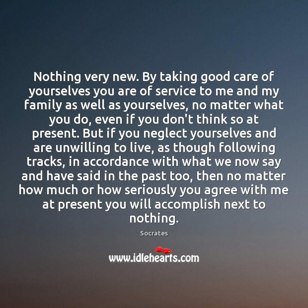 Nothing very new. By taking good care of yourselves you are of Socrates Picture Quote