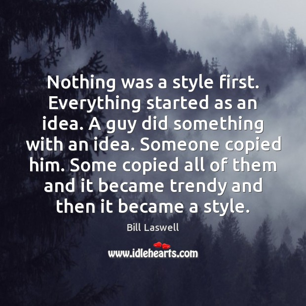 Image, Nothing was a style first. Everything started as an idea. A guy