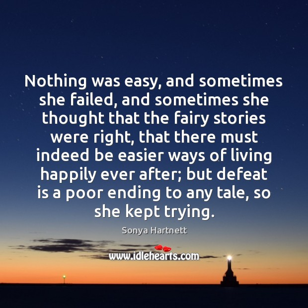 Nothing was easy, and sometimes she failed, and sometimes she thought that Defeat Quotes Image