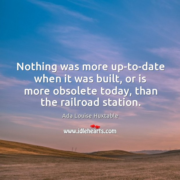 Image, Nothing was more up-to-date when it was built, or is more obsolete today, than the railroad station.
