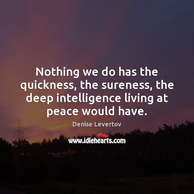 Nothing we do has the quickness, the sureness, the deep intelligence living Image