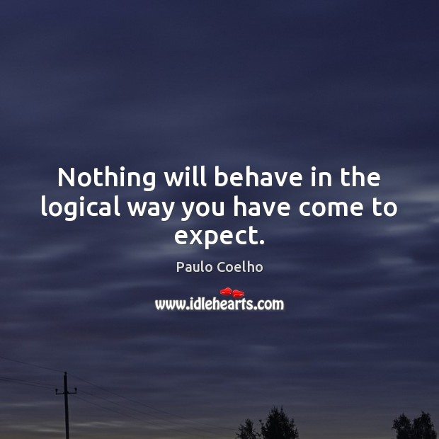 Image, Nothing will behave in the logical way you have come to expect.