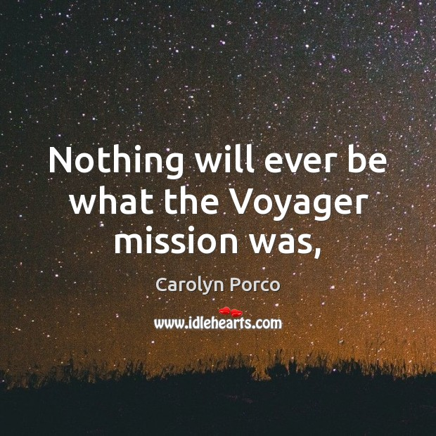 Nothing will ever be what the Voyager mission was, Image