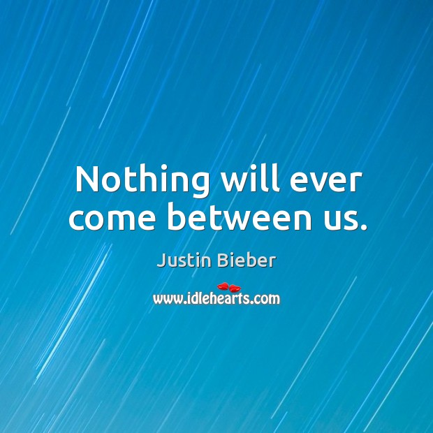 Nothing will ever come between us. Image