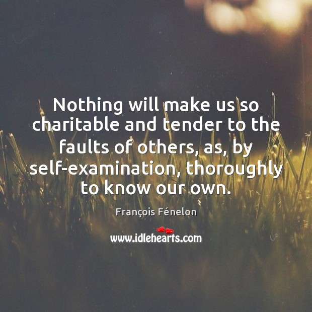 Nothing will make us so charitable and tender to the faults of Image