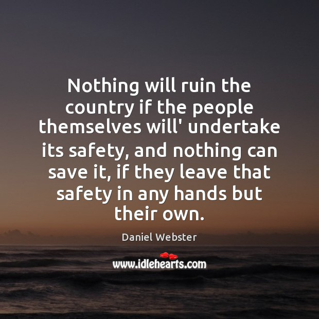 Nothing will ruin the country if the people themselves will' undertake its Daniel Webster Picture Quote