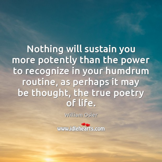 Nothing will sustain you more potently than the power to recognize in Image